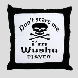 Do Not Scare Me I Am Wushu Player Throw Pillow
