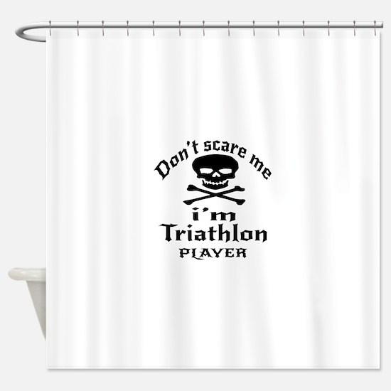 Do Not Scare Me I Am Triathlon Play Shower Curtain
