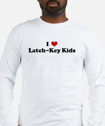 I Love Latch-Key Kids Long Sleeve T-Shirt