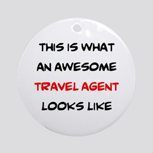 awesome travel agent Round Ornament