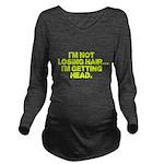 Im Not Losing Hair Long Sleeve Maternity T-Shirt