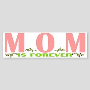 MOM IS FOREVER Bumper Sticker