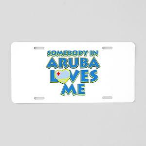 Somebody in Aruba Loves me Aluminum License Plate