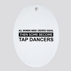 tap created equal designs Ornament (Oval)