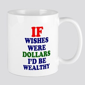 IF WISHES WERE DOLLARS - ID BE WEALTHY Z Mugs