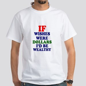 IF WISHES WERE DOLLARS - ID BE WEALTHY Z T-Shirt