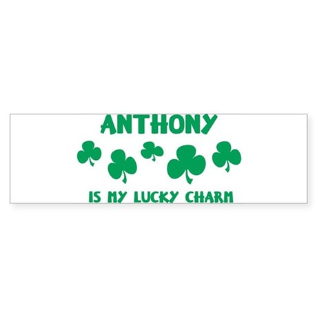 Anthony is my lucky charm Bumper Sticker