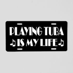 Tuba Is My Life Aluminum License Plate