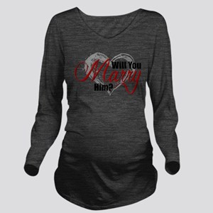 Will You Marry Him? Long Sleeve Maternity T-Shirt