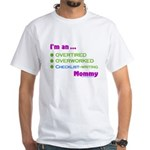 Overtired, Overworked Mommy White T-Shirt