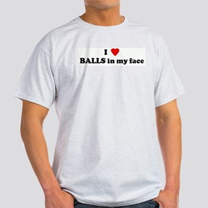 I Love BALLS in my face Ash Grey T-Shirt