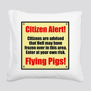 Citizen Alert! Flying Pigs! Square Canvas Pillow