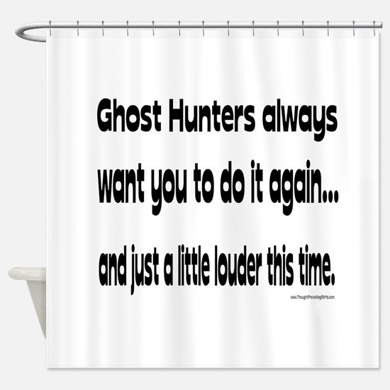 Ghost Hunters Do It Louder Shower Curtain
