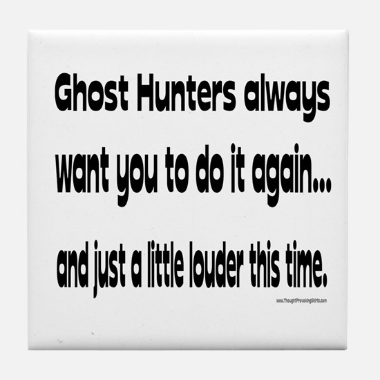 Ghost Hunters Do It Louder Tile Coaster