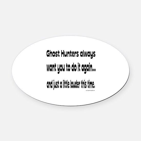 Ghost Hunters Do It Louder Oval Car Magnet