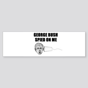 George Bush Spied on Me Bumper Sticker