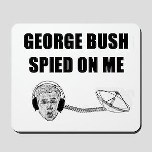 George Bush Spied on Me Mousepad