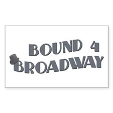 Bound 4 Broadway Rectangle Sticker