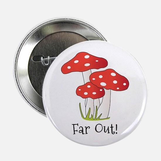 "Far Out 2.25"" Button"