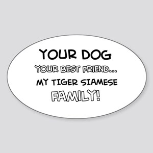 My tiger siamese Cat is Family Sticker (Oval)