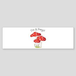 Im A Fungi Bumper Sticker