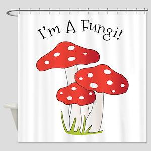 Im A Fungi Shower Curtain