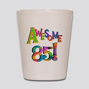 Awesome 85 Birthday Shot Glass