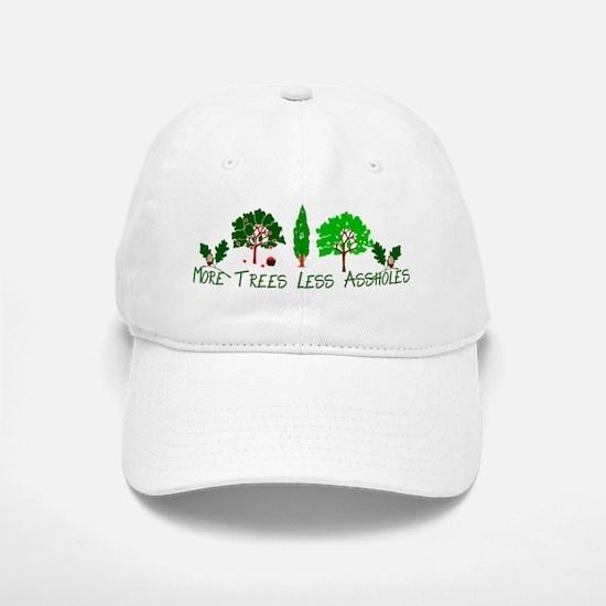 More Trees Less Assholes Baseball Baseball Cap