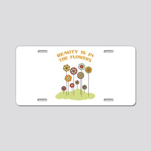 Beauty Is In The Flowers Aluminum License Plate