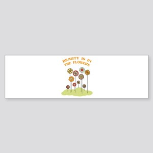 Beauty Is In The Flowers Bumper Sticker