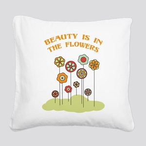 Beauty Is In The Flowers Square Canvas Pillow