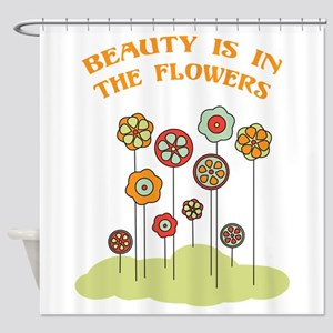 Beauty Is In The Flowers Shower Curtain