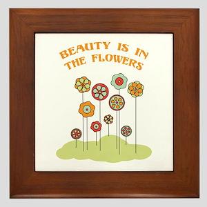 Beauty Is In The Flowers Framed Tile