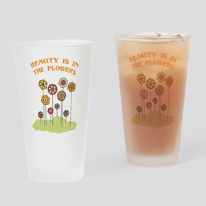 Beauty Is In The Flowers Drinking Glass