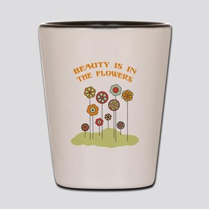 Beauty Is In The Flowers Shot Glass