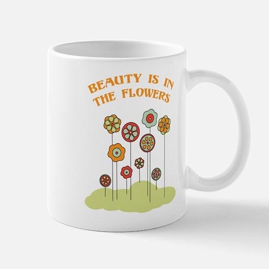 Beauty Is In The Flowers Mugs