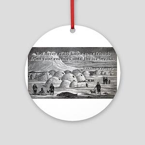 You Never Really Know - Eskimo Proverb Round Ornam