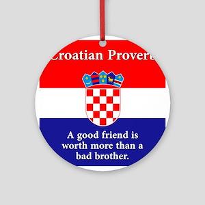 A Good Friend - Croatian Proverb Round Ornament
