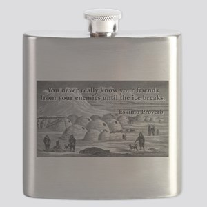 You Never Really Know - Eskimo Proverb Flask