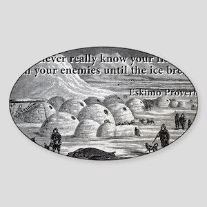 You Never Really Know - Eskimo Proverb Sticker (Ov