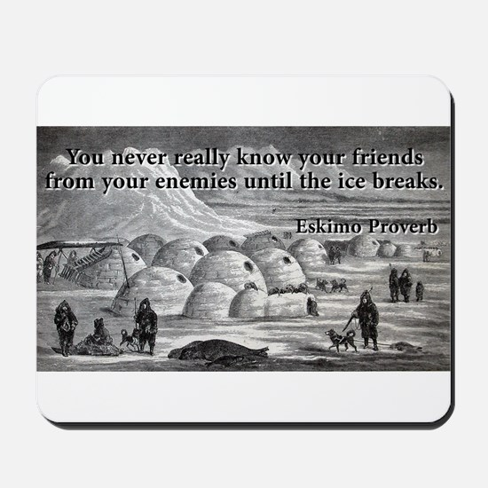 You Never Really Know - Eskimo Proverb Mousepad