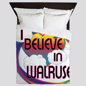 I Believe In Walruses Cute Believer Design Queen D