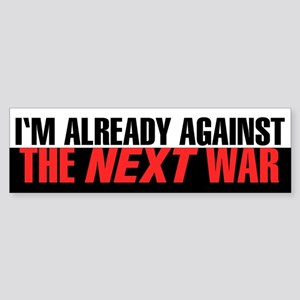 Im Already Against the Next War Bumper Sticker