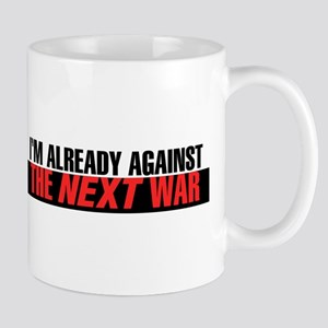 Im Already Against the Next War Mugs