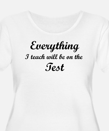 Everything I Teach Will Be On The Test T-Shirt