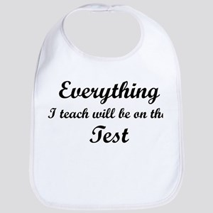 Everything I Teach Will Be On The Test Bib
