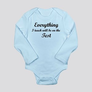 Everything I Teach Will Be On The Test Long Sleeve