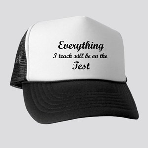 Everything I Teach Will Be On The Test Trucker Hat