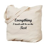 Everything I Teach Will Be On The Test Tote Bag