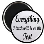 Everything I Teach Will Be On The Test Magnet